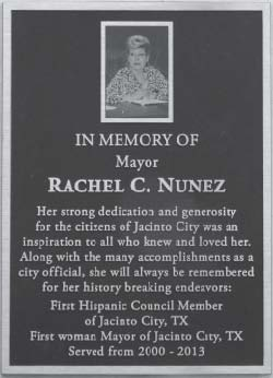 This Memorial Plaque is mounted in the lobby of the Jacinto City city hall, and recounts the accomplishments of Rachel C. Nuñez.